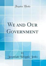 We and Our Government (Classic Reprint) by Jeremiah Whipple Jenks image