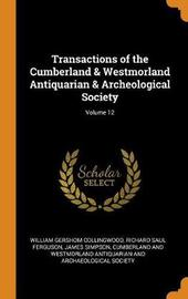 Transactions of the Cumberland & Westmorland Antiquarian & Archeological Society; Volume 12 by William Gershom Collingwood