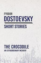 The Crocodile - An Extraordinary Incident by Fyodor Dostoevsky
