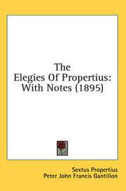 The Elegies of Propertius: With Notes (1895) by Sextus Propertius