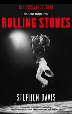 "Old Gods Almost Dead: The 40-year Odyssey of the ""Rolling Stones"" by Stephen Davis image"