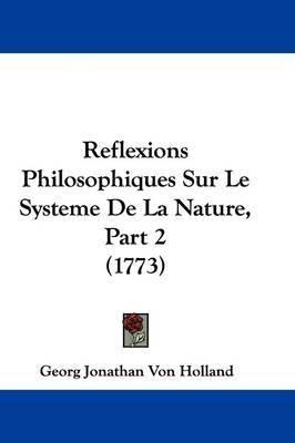 Reflexions Philosophiques Sur Le Systeme De La Nature, Part 2 (1773) by Georg Jonathan Von Holland image