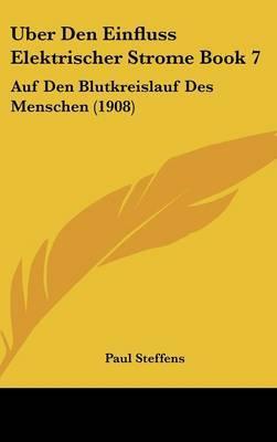 Uber Den Einfluss Elektrischer Strome Book 7: Auf Den Blutkreislauf Des Menschen (1908) by Paul Steffens image