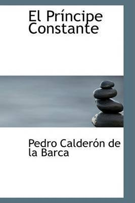 El Principe Constante by Pedro Calderon de la Barca