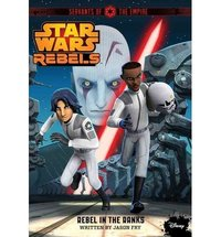 Star Wars Rebels Servants of the Empire: Rebel in the Ranks by Jason Fry