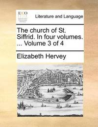 The Church of St. Siffrid. in Four Volumes. ... Volume 3 of 4 by Elizabeth Hervey