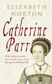 Catherine Parr by Elizabeth Norton image