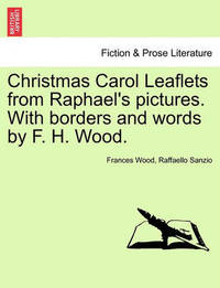 Christmas Carol Leaflets from Raphael's Pictures. with Borders and Words by F. H. Wood. by Frances Wood