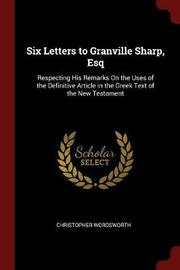 Six Letters to Granville Sharp, Esq by Christopher Wordsworth image