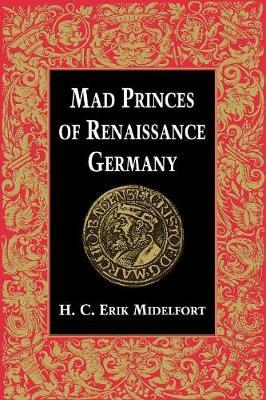 Mad Princes of Renaissance Germany by H.C.Erik Midelfort image