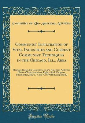 Communist Infiltration of Vital Industries and Current Communist Techniques in the Chicago, Ill., Area by Committee on Un-American Activities