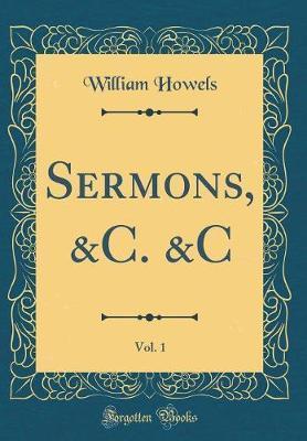 Sermons, &c. &c, Vol. 1 (Classic Reprint) by William Howels image