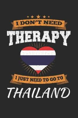 I Don't Need Therapy I Just Need To Go To Thailand by Maximus Designs image