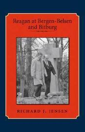 Reagan at Bergen-Belsen and Bitburg by Richard J. Jensen image