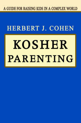 Kosher Parenting: A Guide for Raising Kids in a Complex World by Herbert J. Cohen image