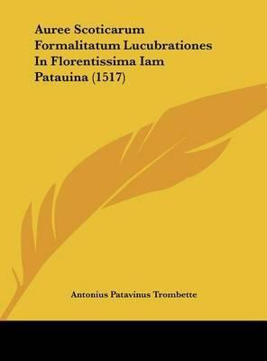 Auree Scoticarum Formalitatum Lucubrationes in Florentissima Iam Patauina (1517) by Antonius Patavinus Trombette image
