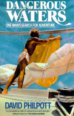 Dangerous Waters: One Man's Search for Adventure by David Philpott