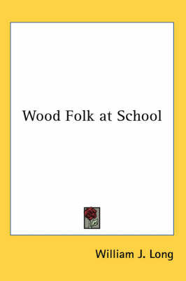 Wood Folk at School by William J Long