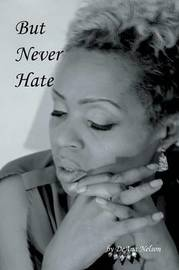 But Never Hate by Deana Nelson