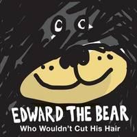 Edward the Bear Who Wouldn't Cut His Hair by Hector Antonio Cabrera