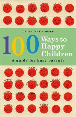 100 Ways to Happy Children : A Guide for Busy Parents by Timothy J. Sharp image