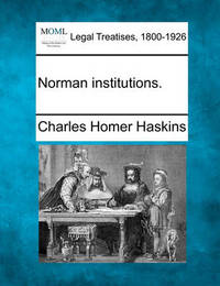 Norman Institutions. by Charles Homer Haskins