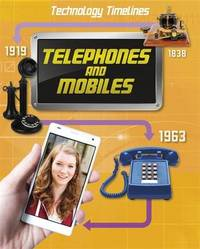 Technology Timelines: Telephones and Mobiles by Tom Jackson