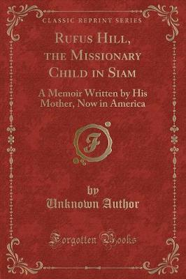 Rufus Hill, the Missionary Child in Siam by Unknown Author