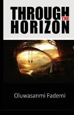 Through the Horizon by Oluwasanmi Fademi