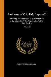 Lectures of Col. R.G. Ingersoll by Robert Green Ingersoll