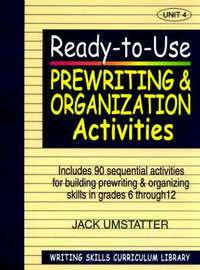 Ready-to Use Prewriting and Organization Activities (Volume 4 of Writing Skills Curriculum Library) by Jack Umstatter