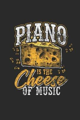 Piano Is The Cheese Of Music by Piano Publishing