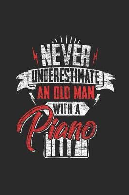 Never Undersetimate An Old Man With A Piano by Piano Publishing
