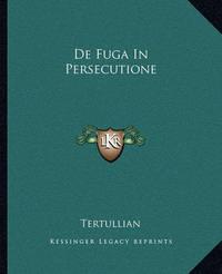 de Fuga in Persecutione by . Tertullian