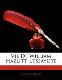 Vie de William Hazlitt, L'Essayiste by Jules Douady image