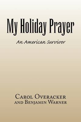 My Holiday Prayer by Overacker And Benjamin Warner Carol Overacker and Benjamin Warner