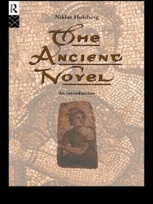 The Ancient Novel by Niklas Holzberg