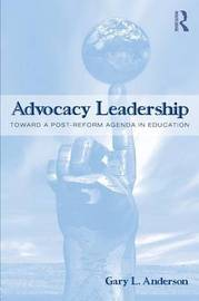 Advocacy Leadership by Gary L. Anderson
