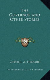 The Governor and Other Stories by George A. Hibbard