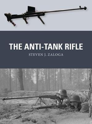 The Anti-Tank Rifle by Steven J. Zaloga