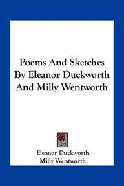 Poems and Sketches by Eleanor Duckworth and Milly Wentworth by Eleanor Duckworth