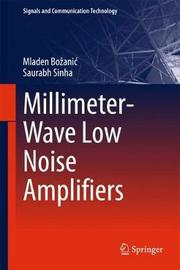 Millimeter-Wave Low Noise Amplifiers by Mladen Bozanic