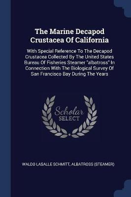 The Marine Decapod Crustacea of California by Waldo Lasalle Schmitt