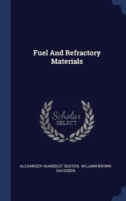 Fuel and Refractory Materials by Alexander Humboldt Sexton