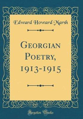 Georgian Poetry, 1913-1915 (Classic Reprint) by Edward Howard Marsh