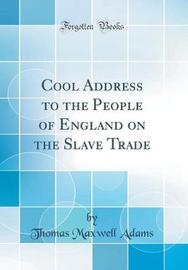 Cool Address to the People of England on the Slave Trade (Classic Reprint) by Thomas Maxwell Adams image