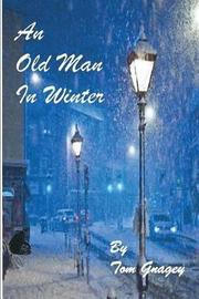 An Old Man in Winter by Tom Gnagey