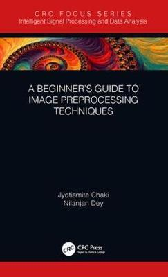 A Beginner's Guide to Image Preprocessing Techniques by Jyotismita Chaki