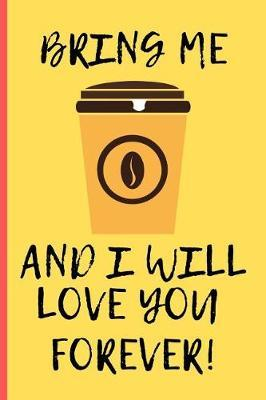 Bring Me Coffee And I Will Love You Forever by Dawn's Notebooks