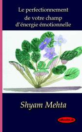 Le Perfectionnement De Votre Champ D'Energie Emotionnelle by Shyam Mehta image